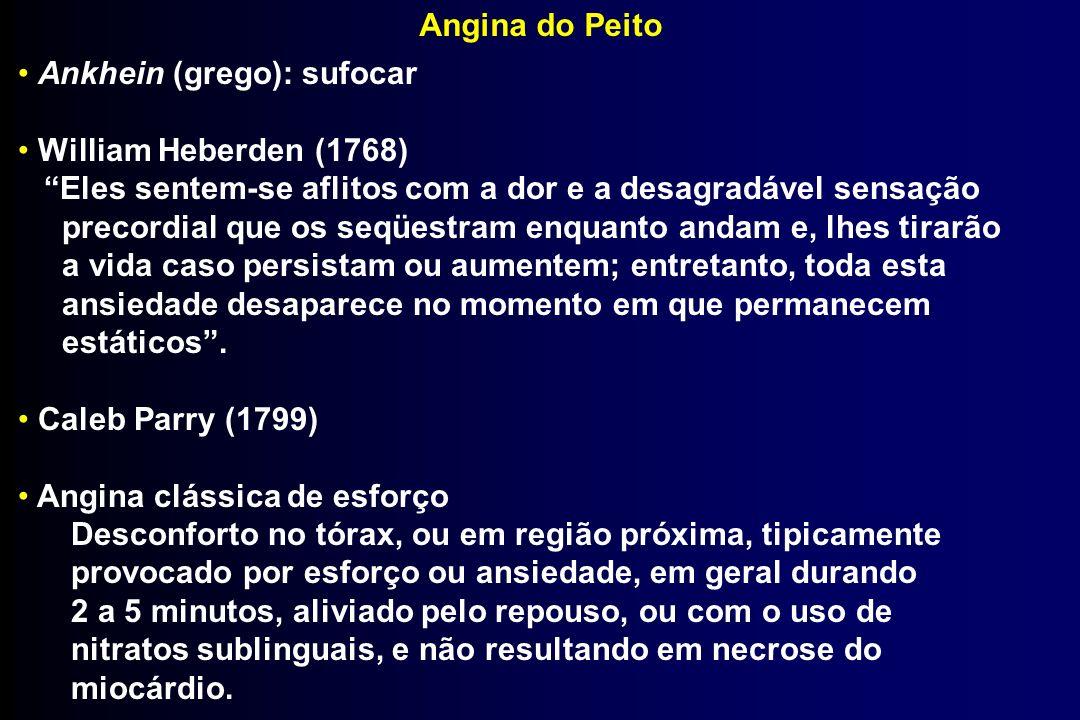 Angina do Peito Ankhein (grego): sufocar William Heberden (1768) Eles sentem-se aflitos com a dor e a desagradável sensação precordial que os seqüestr