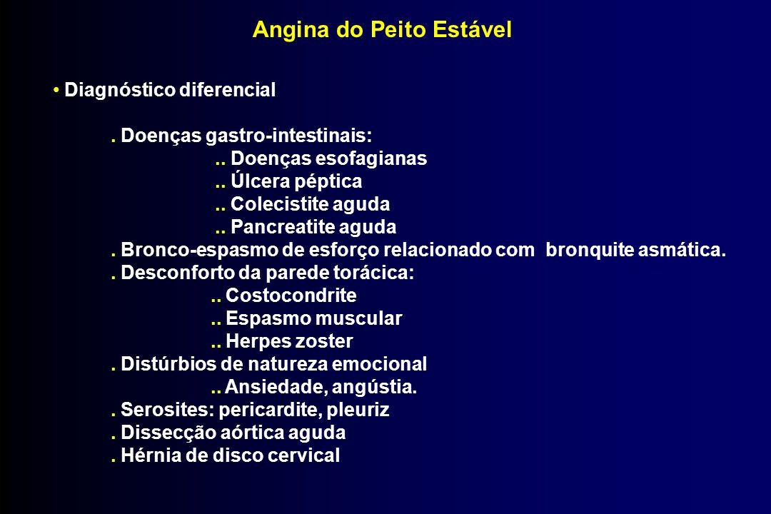 Angina do Peito Estável Diagnóstico diferencial. Doenças gastro-intestinais:.. Doenças esofagianas.. Úlcera péptica.. Colecistite aguda.. Pancreatite