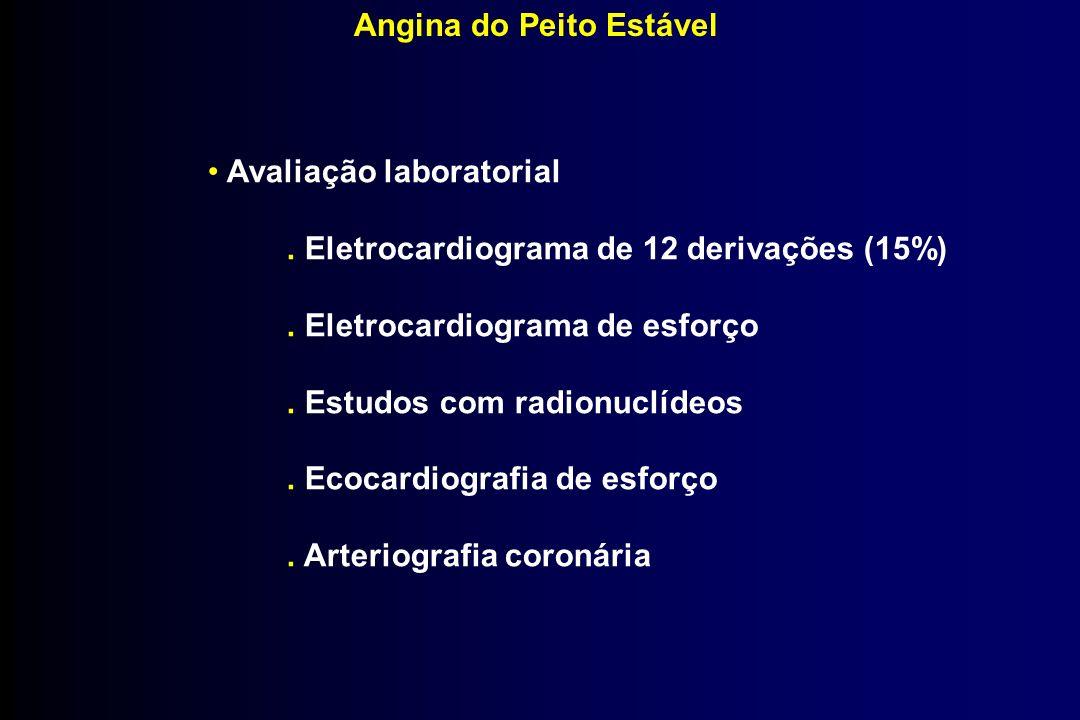 Angina do Peito Estável Avaliação laboratorial. Eletrocardiograma de 12 derivações (15%). Eletrocardiograma de esforço. Estudos com radionuclídeos. Ec