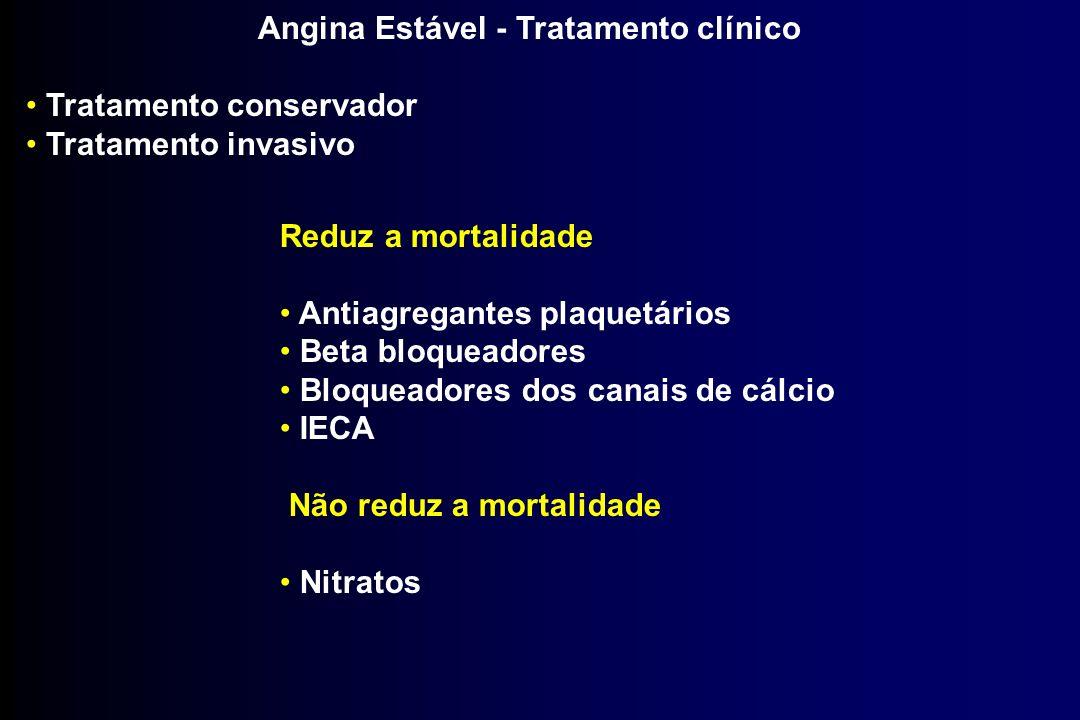 Angina Estável - Tratamento clínico Tratamento conservador Tratamento invasivo Reduz a mortalidade Antiagregantes plaquetários Beta bloqueadores Bloqu