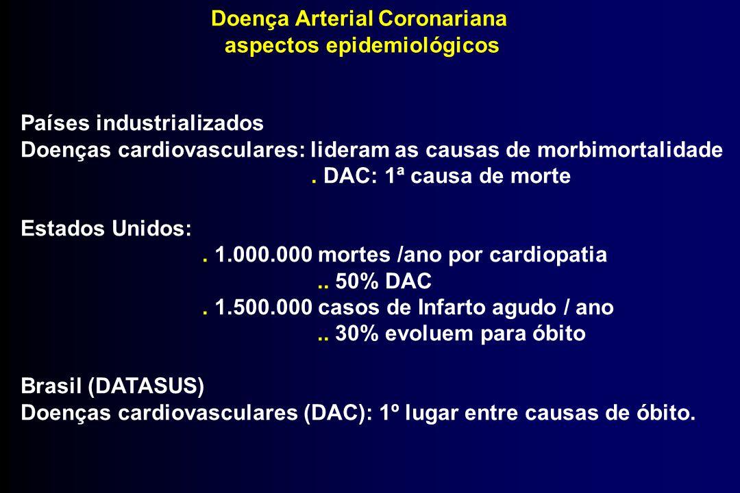 Doença Arterial Coronariana aspectos epidemiológicos Países industrializados Doenças cardiovasculares: lideram as causas de morbimortalidade. DAC: 1ª