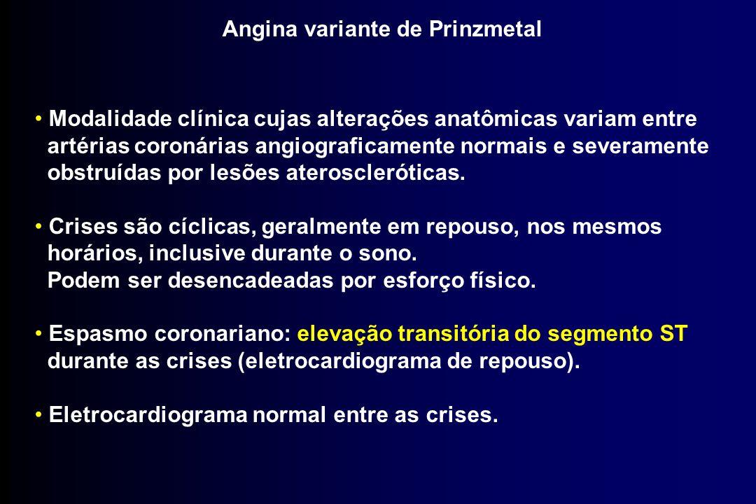 Angina variante de Prinzmetal Modalidade clínica cujas alterações anatômicas variam entre artérias coronárias angiograficamente normais e severamente