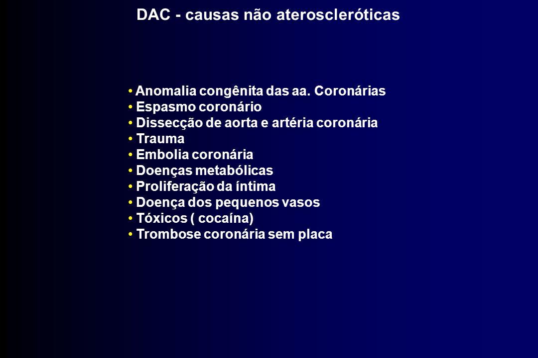 DAC - causas não ateroscleróticas Anomalia congênita das aa. Coronárias Espasmo coronário Dissecção de aorta e artéria coronária Trauma Embolia coroná