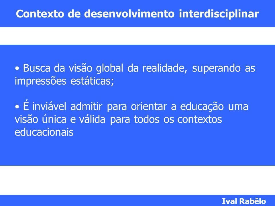 Contexto de desenvolvimento interdisciplinar Busca da visão global da realidade, superando as impressões estáticas; É inviável admitir para orientar a