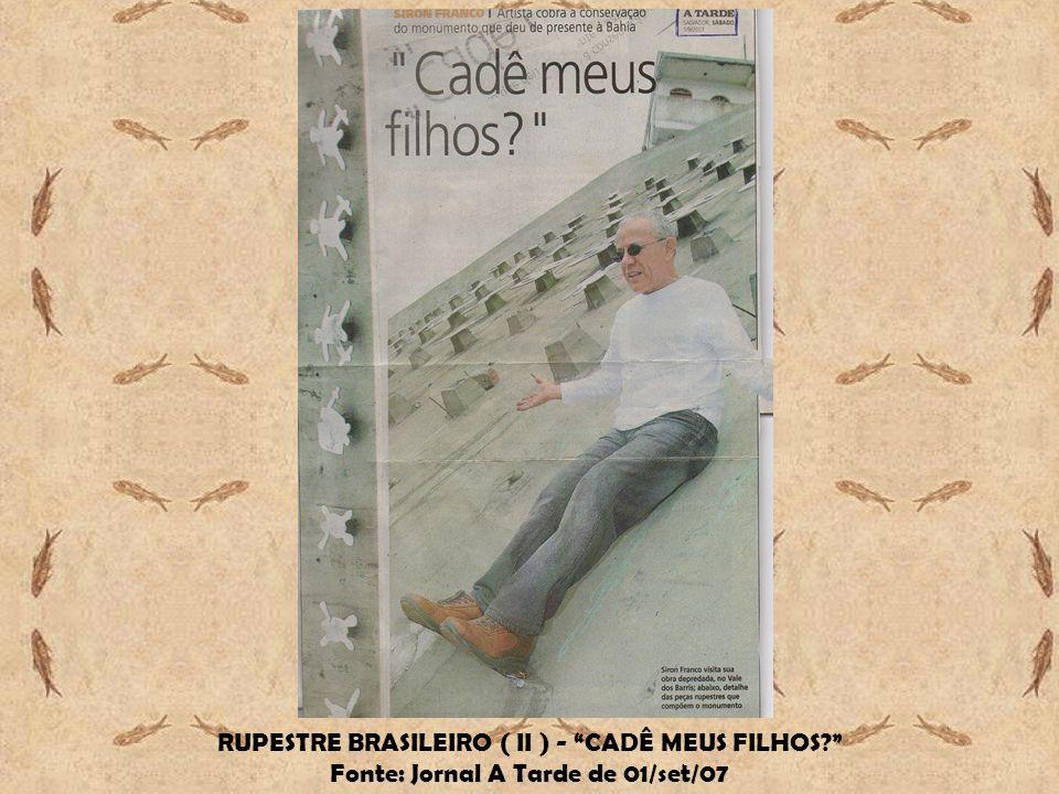 RUPESTRE BRASILEIRO ( II ) - CADÊ MEUS FILHOS? Fonte: Jornal A Tarde de 01/set/07