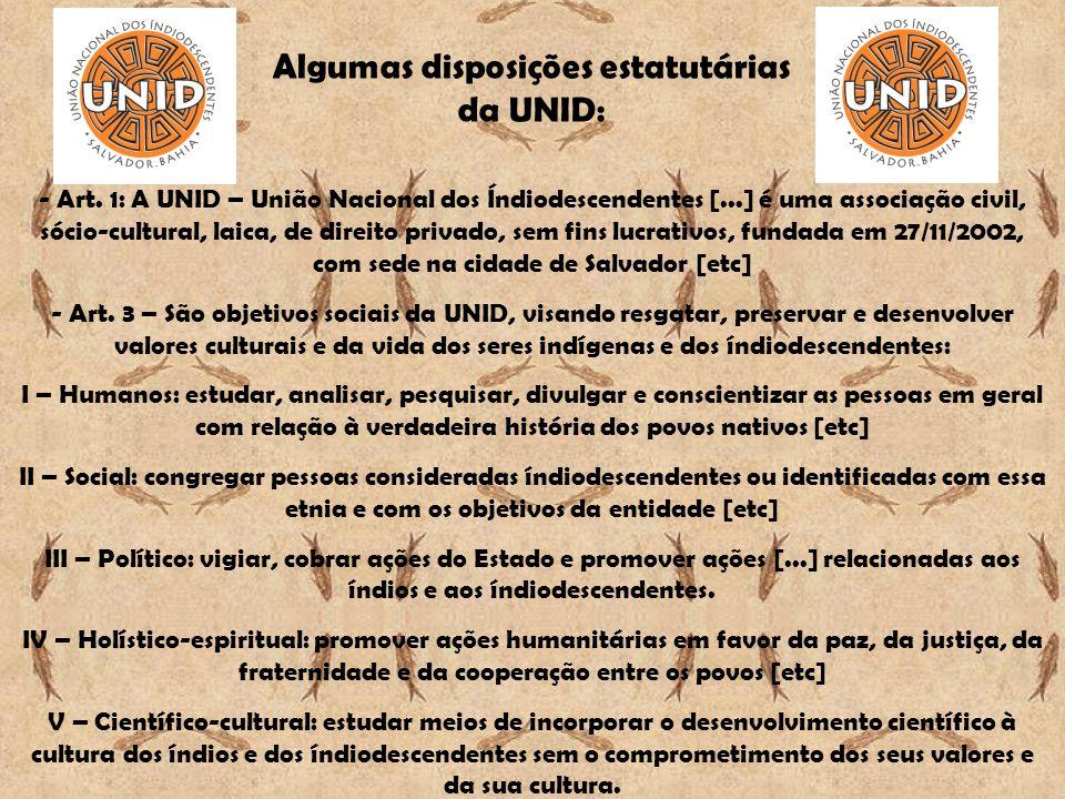 Algumas disposições estatutárias da UNID: - Art. 1: A UNID – União Nacional dos Índiodescendentes [...] é uma associação civil, sócio-cultural, laica,