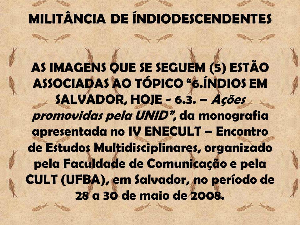 MILITÂNCIA DE ÍNDIODESCENDENTES AS IMAGENS QUE SE SEGUEM (5) ESTÃO ASSOCIADAS AO TÓPICO 6.ÍNDIOS EM SALVADOR, HOJE - 6.3. – Ações promovidas pela UNID