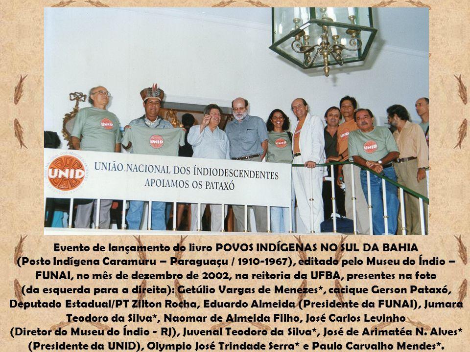 Evento de lançamento do livro POVOS INDÍGENAS NO SUL DA BAHIA (Posto Indígena Caramuru – Paraguaçu / 1910-1967), editado pelo Museu do Índio – FUNAI,