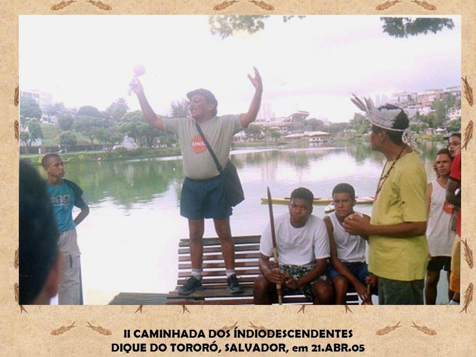II CAMINHADA DOS ÍNDIODESCENDENTES DIQUE DO TORORÓ, SALVADOR, em 21.ABR.05
