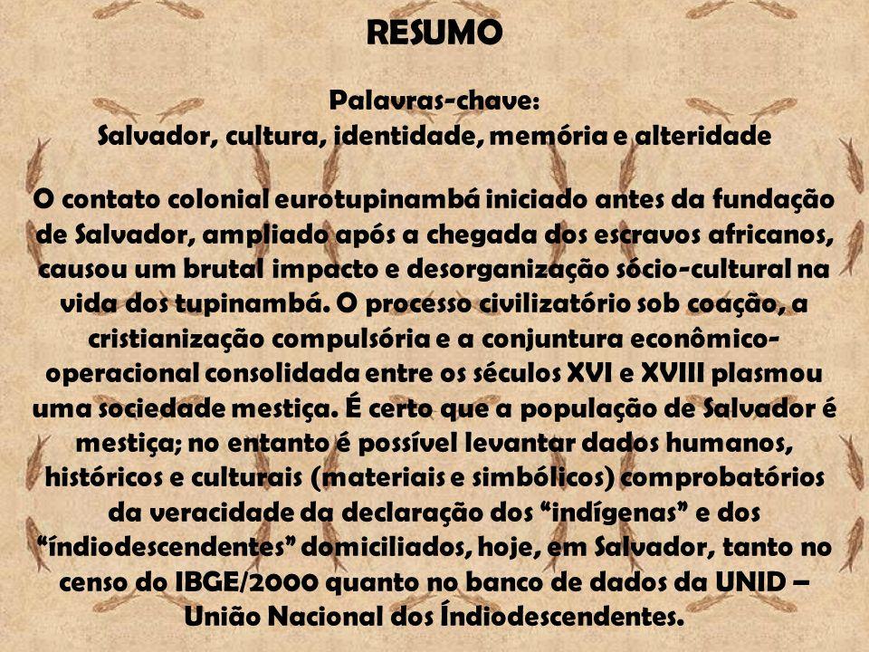 RESUMO Palavras-chave: Salvador, cultura, identidade, memória e alteridade O contato colonial eurotupinambá iniciado antes da fundação de Salvador, am