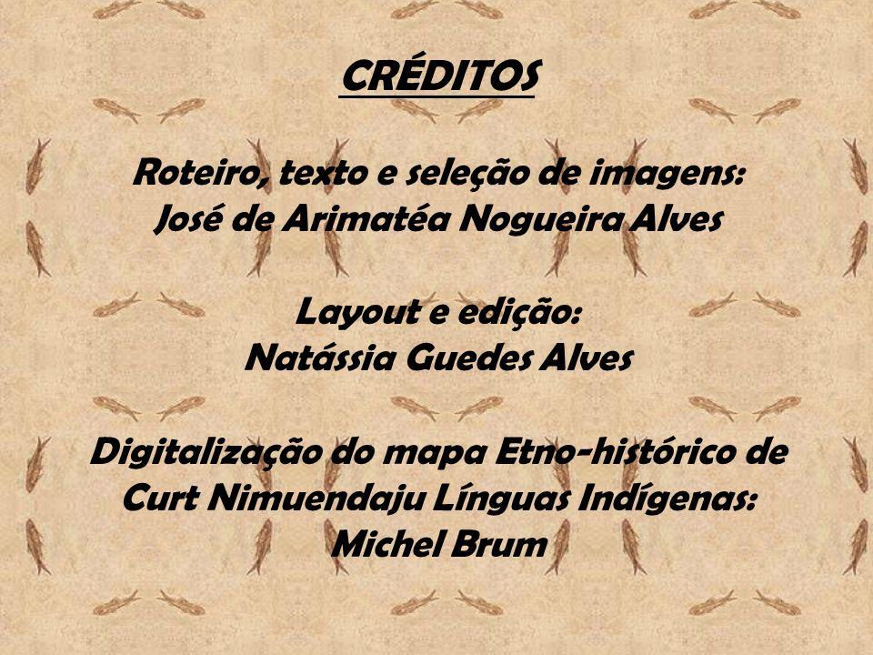 CRÉDITOS Roteiro, texto e seleção de imagens: José de Arimatéa Nogueira Alves Layout e edição: Natássia Guedes Alves Digitalização do mapa Etno-histór
