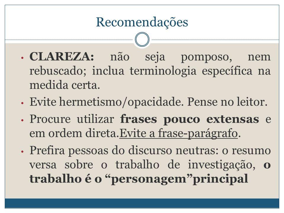 Recomendações CLAREZA: não seja pomposo, nem rebuscado; inclua terminologia específica na medida certa. Evite hermetismo/opacidade. Pense no leitor. P