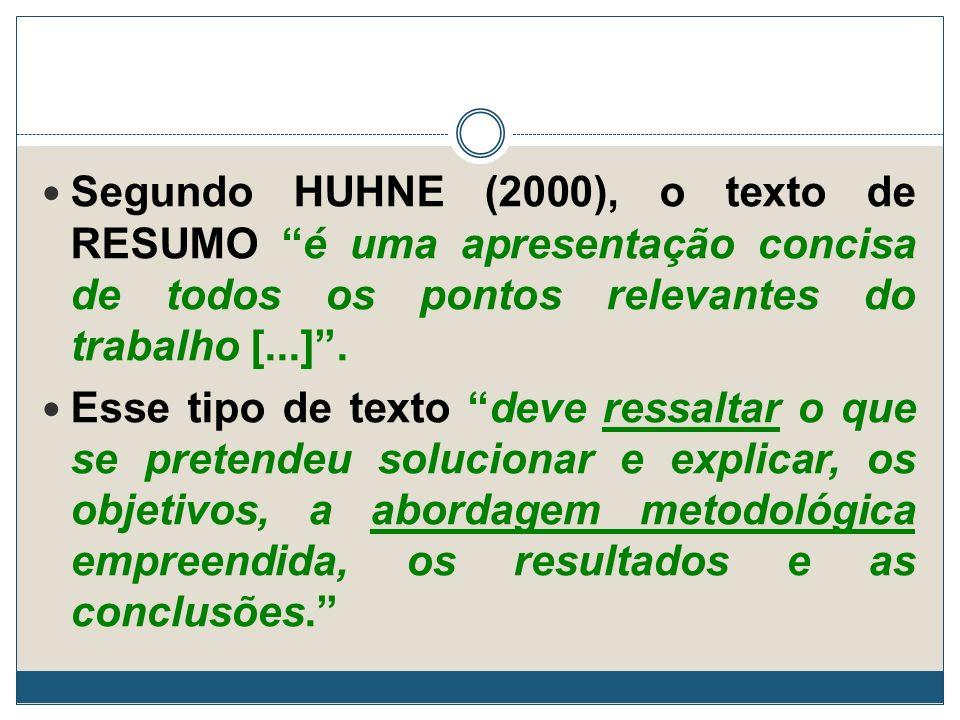 Segundo HUHNE (2000), o texto de RESUMO é uma apresentação concisa de todos os pontos relevantes do trabalho [...]. Esse tipo de texto deve ressaltar