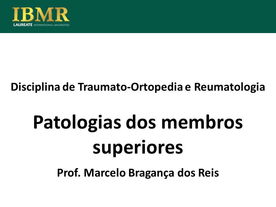 Disciplina de Traumato-Ortopedia e Reumatologia Patologias dos membros superiores Prof. Marcelo Bragança dos Reis