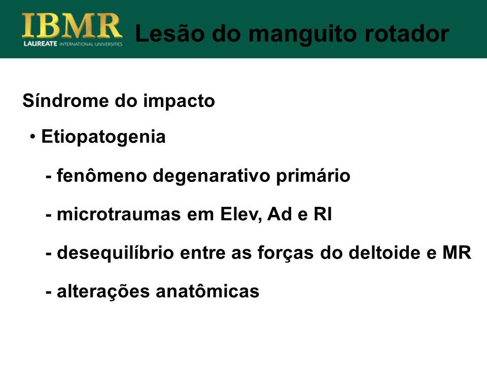 Síndrome do impacto Lesão do manguito rotador Etiopatogenia - fenômeno degenarativo primário - microtraumas em Elev, Ad e RI - desequilíbrio entre as