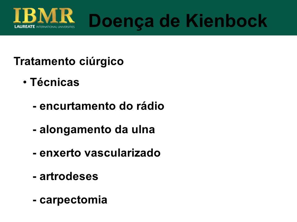 Tratamento ciúrgico Doença de Kienbock Técnicas - encurtamento do rádio - alongamento da ulna - enxerto vascularizado - artrodeses - carpectomia