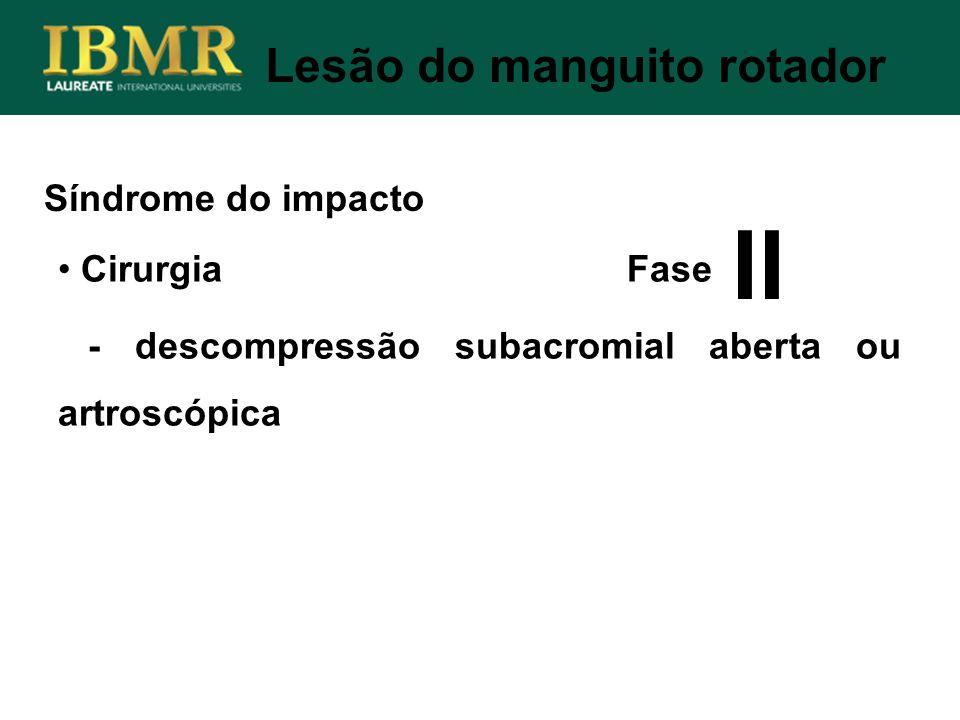 Síndrome do impacto Lesão do manguito rotador Cirurgia Fase - descompressão subacromial aberta ou artroscópica II