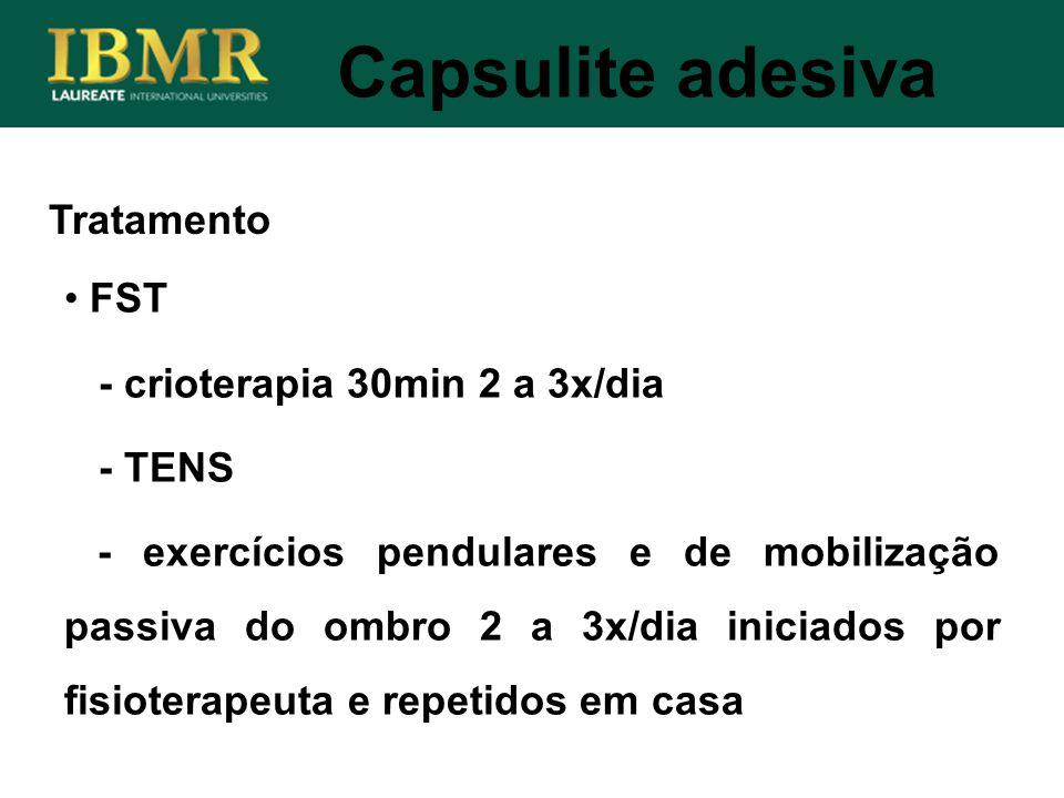 Tratamento Capsulite adesiva FST - crioterapia 30min 2 a 3x/dia - TENS - exercícios pendulares e de mobilização passiva do ombro 2 a 3x/dia iniciados