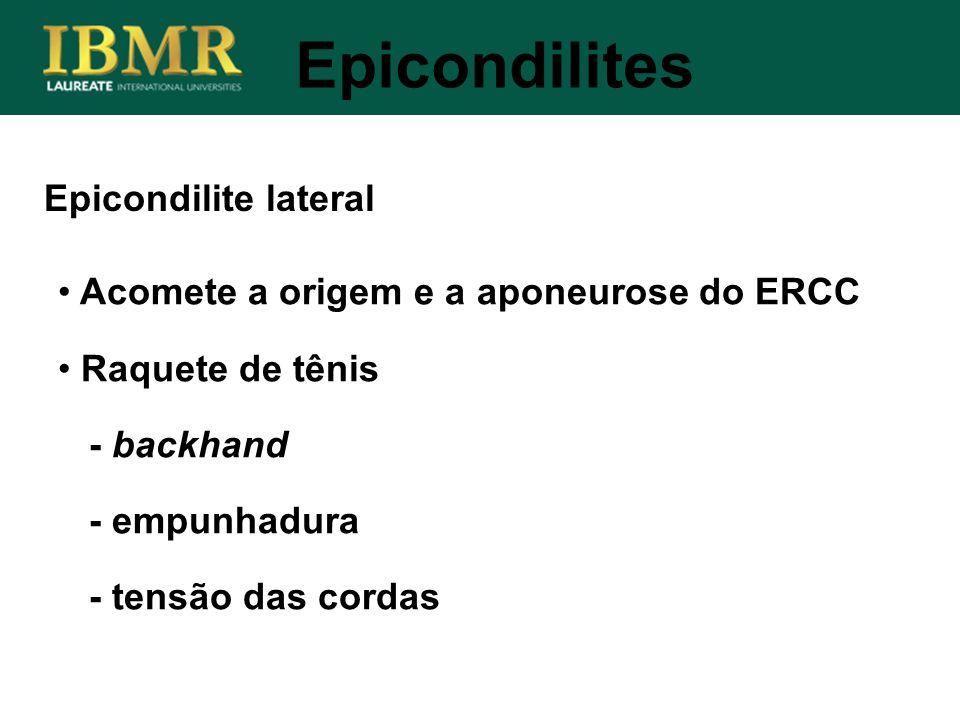 Epicondilite lateral Acomete a origem e a aponeurose do ERCC Raquete de tênis - backhand - empunhadura - tensão das cordas Epicondilites