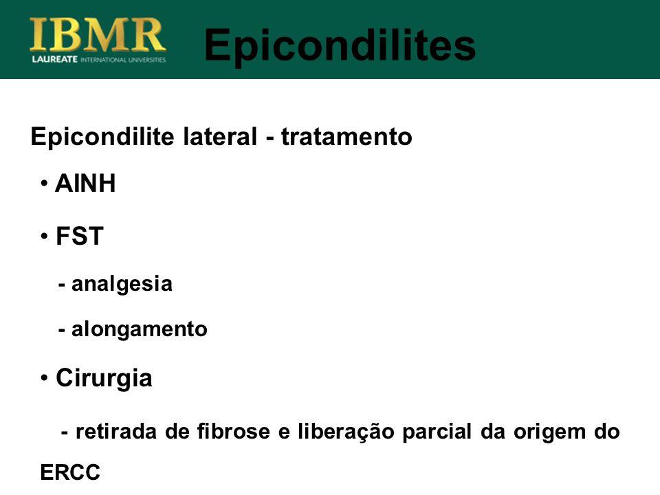 Epicondilite lateral - tratamento Epicondilites AINH FST - analgesia - alongamento Cirurgia - retirada de fibrose e liberação parcial da origem do ERC