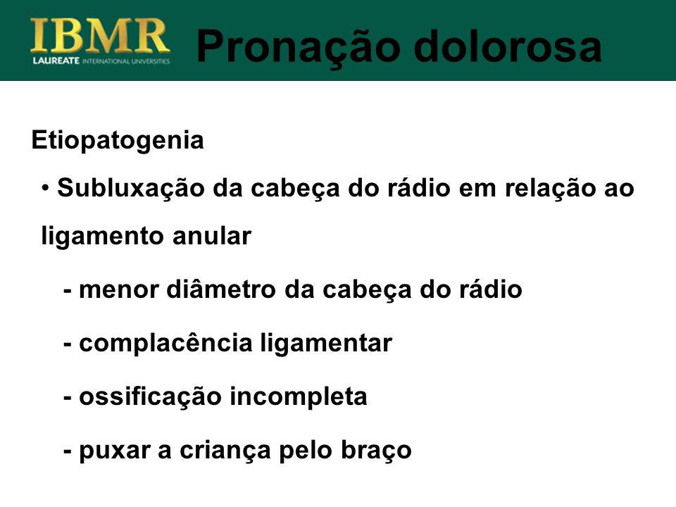 Etiopatogenia Pronação dolorosa Subluxação da cabeça do rádio em relação ao ligamento anular - menor diâmetro da cabeça do rádio - complacência ligame