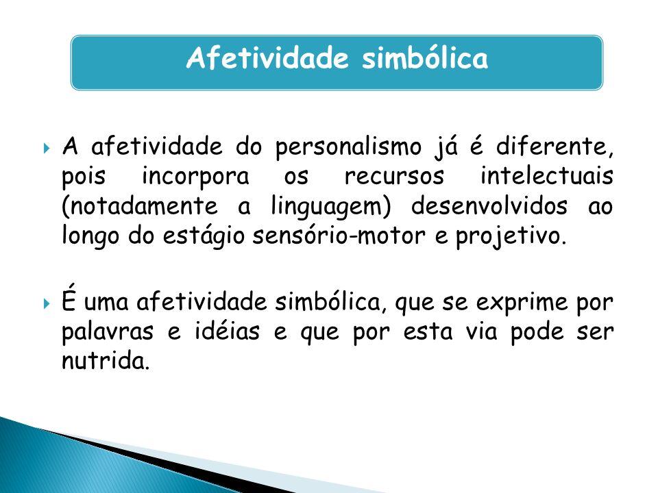 A afetividade do personalismo já é diferente, pois incorpora os recursos intelectuais (notadamente a linguagem) desenvolvidos ao longo do estágio sens
