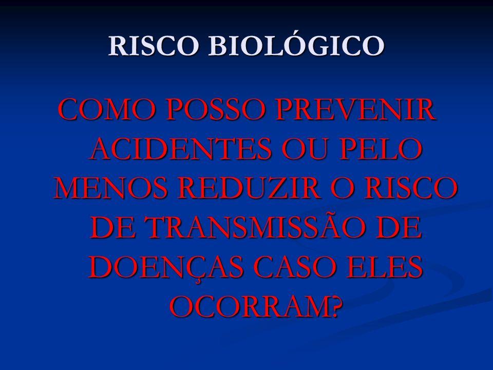 RISCO BIOLÓGICO COMO POSSO PREVENIR ACIDENTES OU PELO MENOS REDUZIR O RISCO DE TRANSMISSÃO DE DOENÇAS CASO ELES OCORRAM?