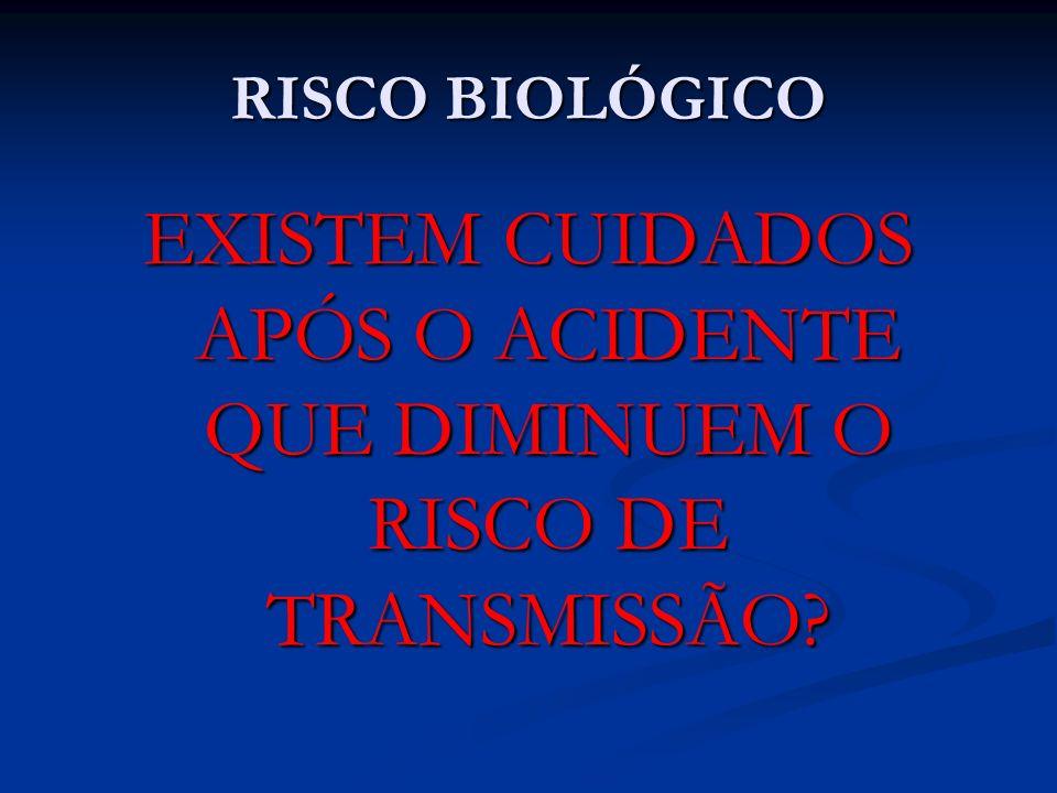 RISCO BIOLÓGICO EXISTEM CUIDADOS APÓS O ACIDENTE QUE DIMINUEM O RISCO DE TRANSMISSÃO?