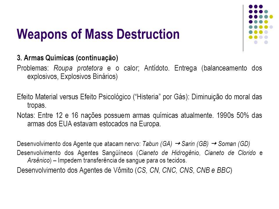 Weapons of Mass Destruction 3. Armas Químicas (continuação) Problemas: Roupa protetora e o calor; Antídoto. Entrega (balanceamento dos explosivos, Exp