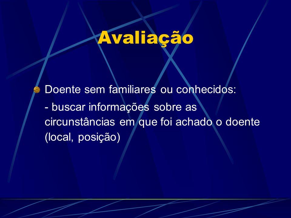 Avaliação Doente sem familiares ou conhecidos: - buscar informações sobre as circunstâncias em que foi achado o doente (local, posição)