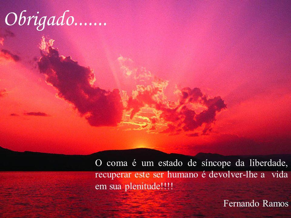 O coma é um estado de síncope da liberdade, recuperar este ser humano é devolver-lhe a vida em sua plenitude!!!! Fernando Ramos Obrigado.......