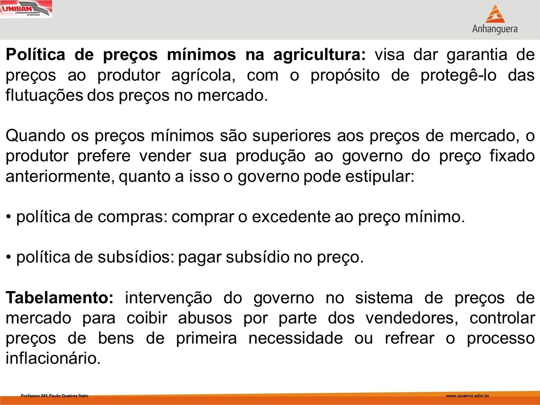 Política de preços mínimos na agricultura: visa dar garantia de preços ao produtor agrícola, com o propósito de protegê-lo das flutuações dos preços n