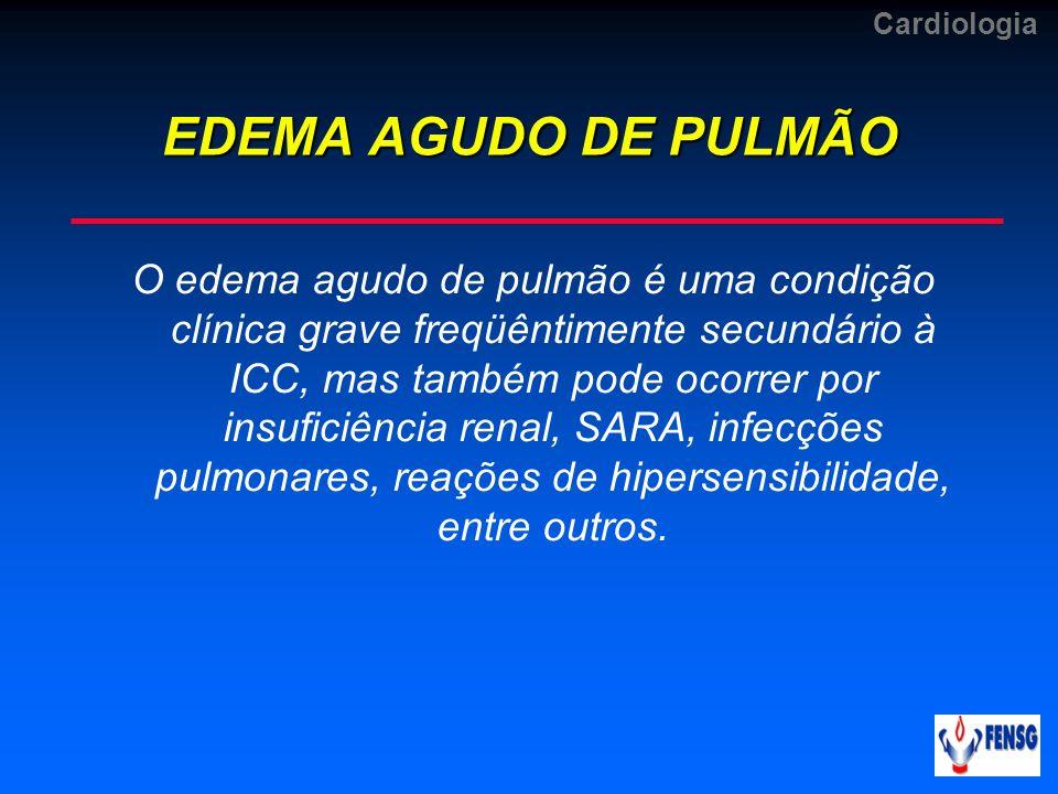 Cardiologia EDEMA AGUDO DE PULMÃO O edema agudo de pulmão é uma condição clínica grave freqüêntimente secundário à ICC, mas também pode ocorrer por in
