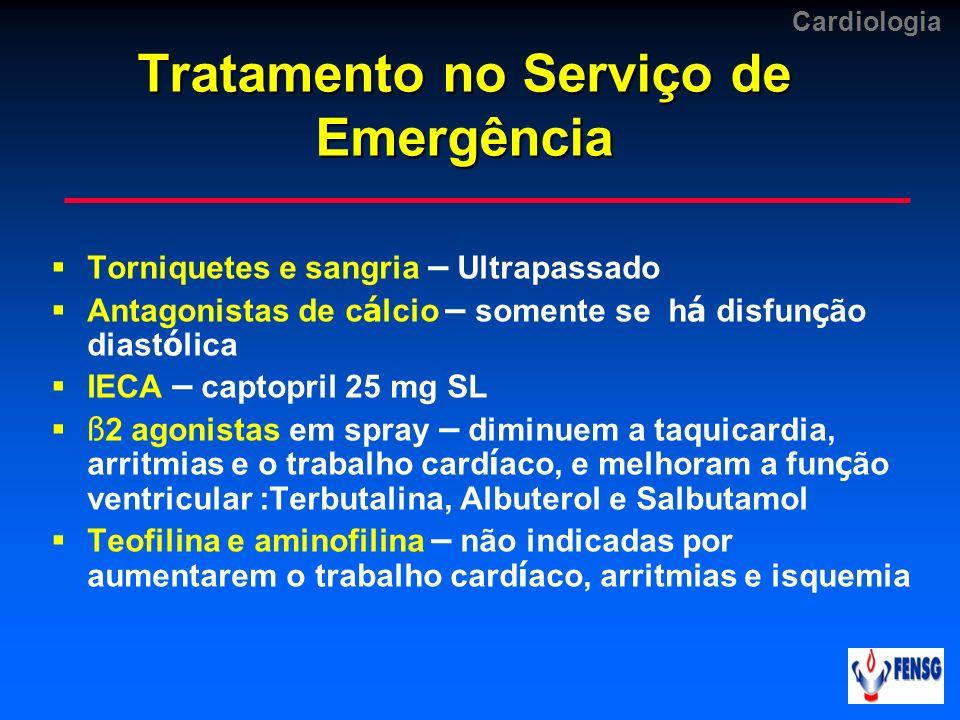 Cardiologia Tratamento no Serviço de Emergência Torniquetes e sangria – Ultrapassado Antagonistas de c á lcio – somente se h á disfun ç ão diast ó lic