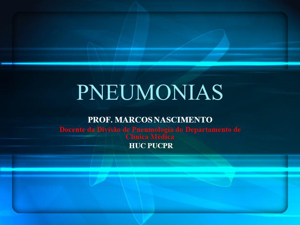 PNEUMONIAS PROF. MARCOS NASCIMENTO Docente da Divisão de Pneumologia do Departamento de Clínica Médica HUC PUCPR