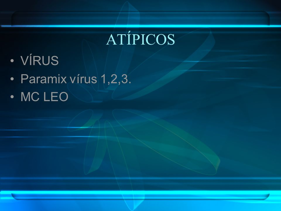 ATÍPICOS VÍRUS Paramix vírus 1,2,3. MC LEO
