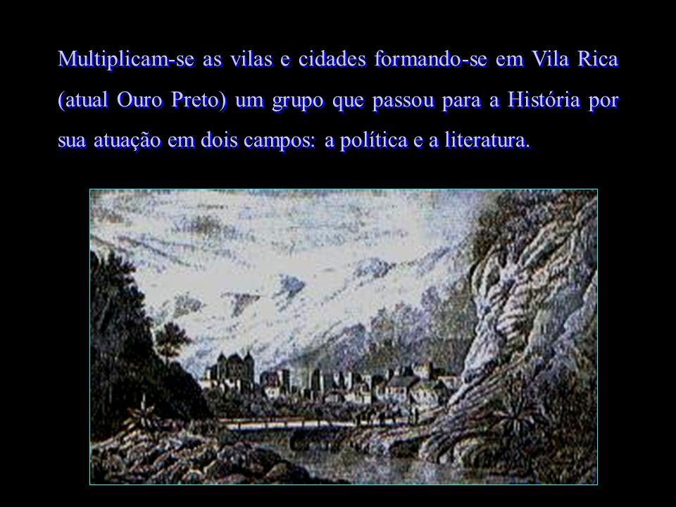 Multiplicam-se as vilas e cidades formando-se em Vila Rica (atual Ouro Preto) um grupo que passou para a História por sua atuação em dois campos: a po
