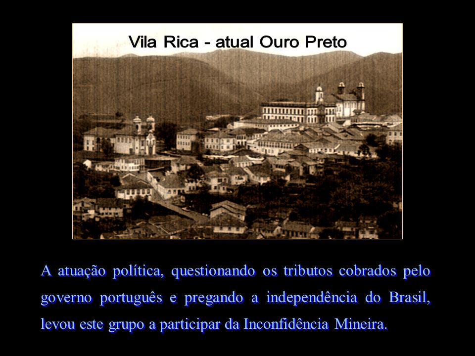 A atuação política, questionando os tributos cobrados pelo governo português e pregando a independência do Brasil, levou este grupo a participar da In