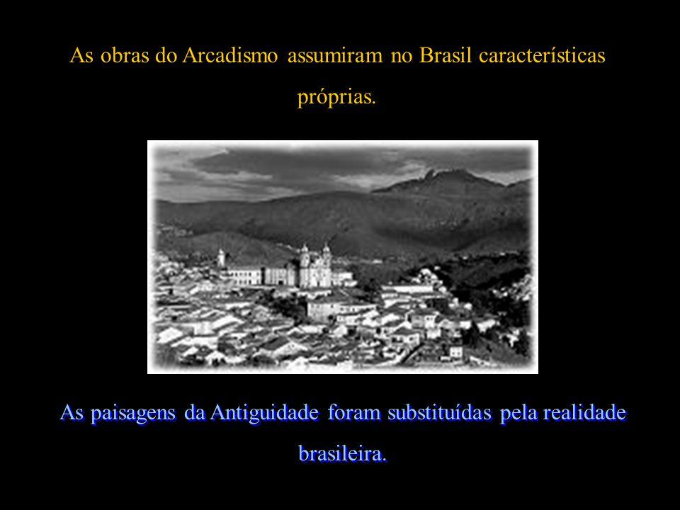 As obras do Arcadismo assumiram no Brasil características próprias. As paisagens da Antiguidade foram substituídas pela realidade brasileira.