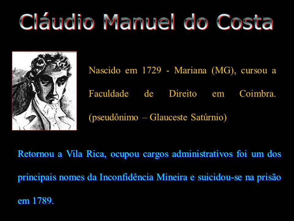 Nascido em 1729 - Mariana (MG), cursou a Faculdade de Direito em Coimbra. (pseudônimo – Glauceste Satúrnio) Retornou a Vila Rica, ocupou cargos admini