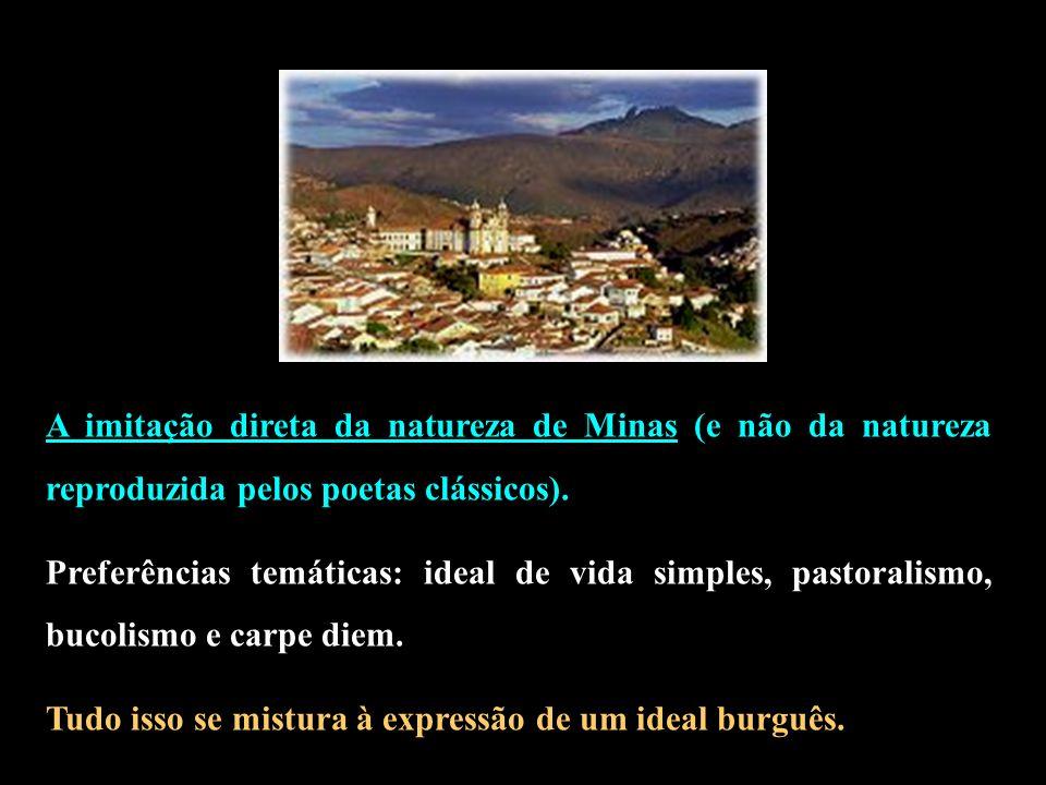 A imitação direta da natureza de Minas (e não da natureza reproduzida pelos poetas clássicos). Preferências temáticas: ideal de vida simples, pastoral