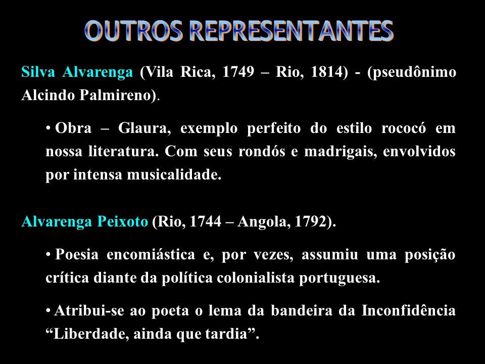 Silva Alvarenga (Vila Rica, 1749 – Rio, 1814) - (pseudônimo Alcindo Palmireno). Obra – Glaura, exemplo perfeito do estilo rococó em nossa literatura.