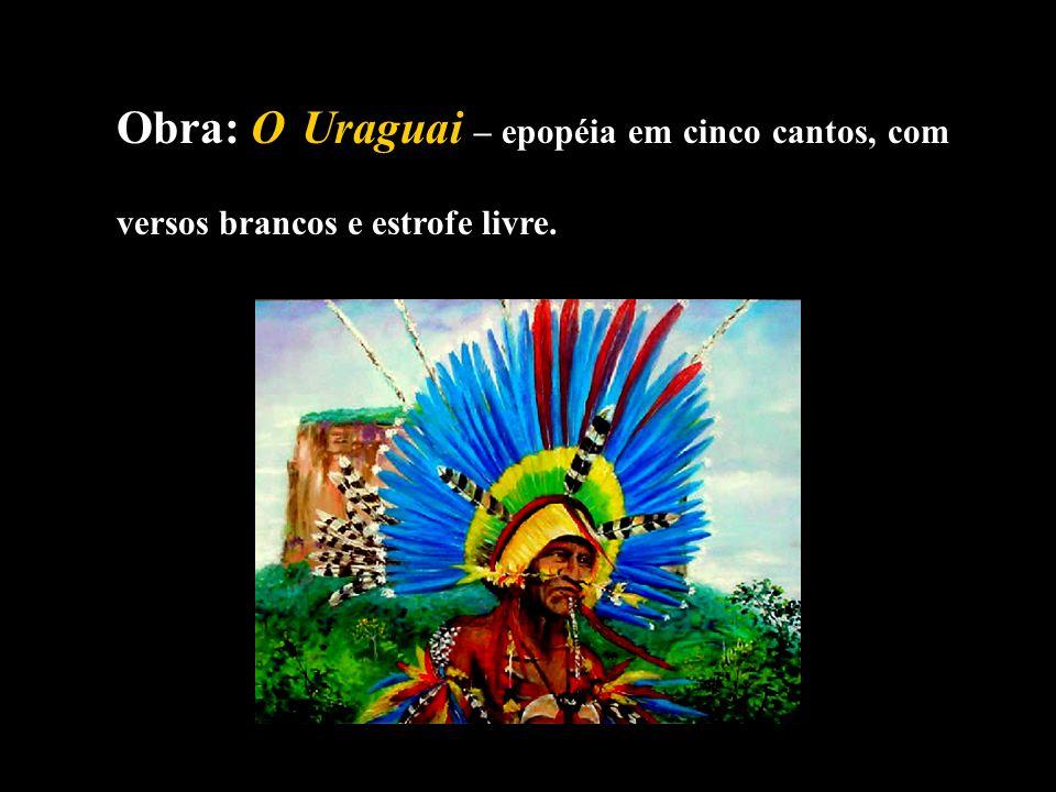 Obra: O Uraguai – epopéia em cinco cantos, com versos brancos e estrofe livre.