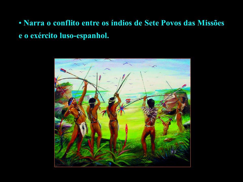 Narra o conflito entre os índios de Sete Povos das Missões e o exército luso-espanhol.
