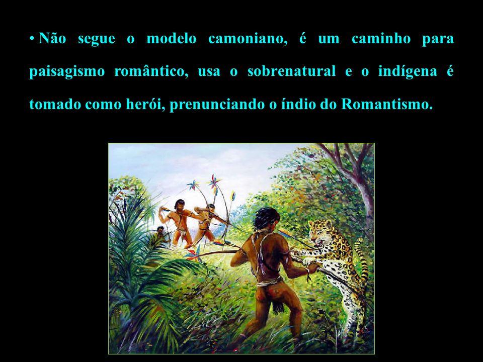 Não segue o modelo camoniano, é um caminho para paisagismo romântico, usa o sobrenatural e o indígena é tomado como herói, prenunciando o índio do Rom