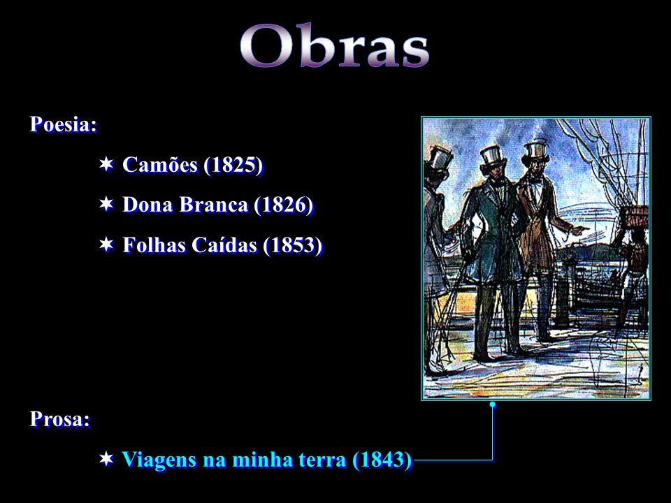 Poesia: Camões (1825) Dona Branca (1826) Folhas Caídas (1853) Prosa: Viagens na minha terra (1843) Poesia: Camões (1825) Dona Branca (1826) Folhas Caí