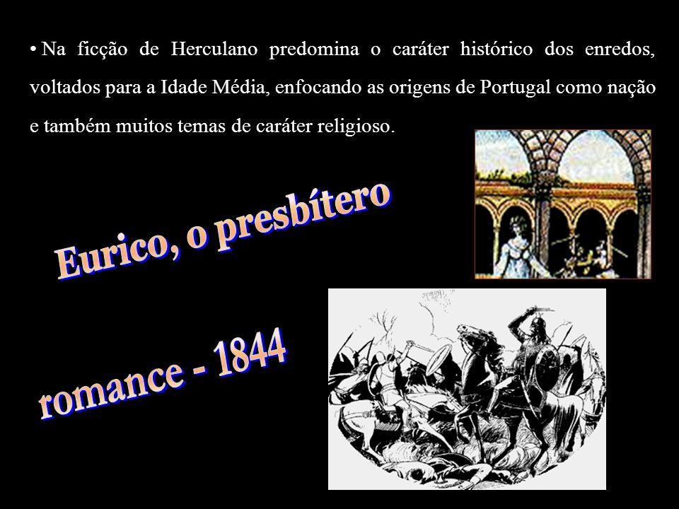 Na ficção de Herculano predomina o caráter histórico dos enredos, voltados para a Idade Média, enfocando as origens de Portugal como nação e também mu