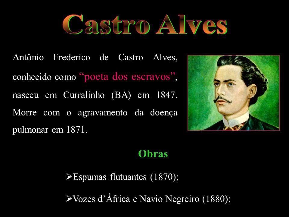 Antônio Frederico de Castro Alves, conhecido como poeta dos escravos, nasceu em Curralinho (BA) em 1847. Morre com o agravamento da doença pulmonar em