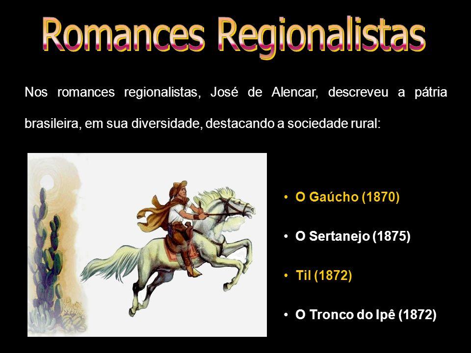 Nos romances regionalistas, José de Alencar, descreveu a pátria brasileira, em sua diversidade, destacando a sociedade rural: O Gaúcho (1870) O Sertan