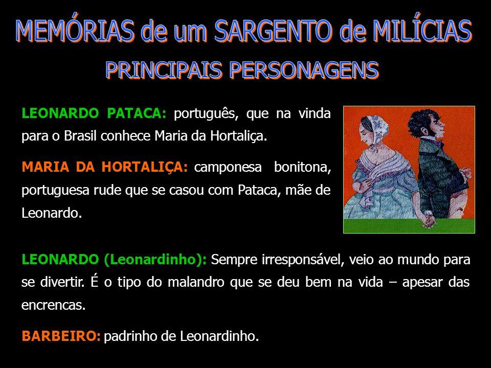 LEONARDO PATACA: português, que na vinda para o Brasil conhece Maria da Hortaliça. MARIA DA HORTALIÇA: camponesa bonitona, portuguesa rude que se caso